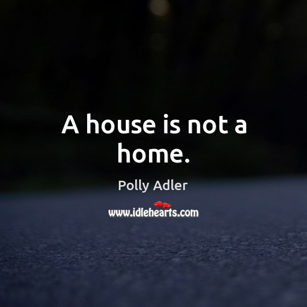 A house is not a home. Image