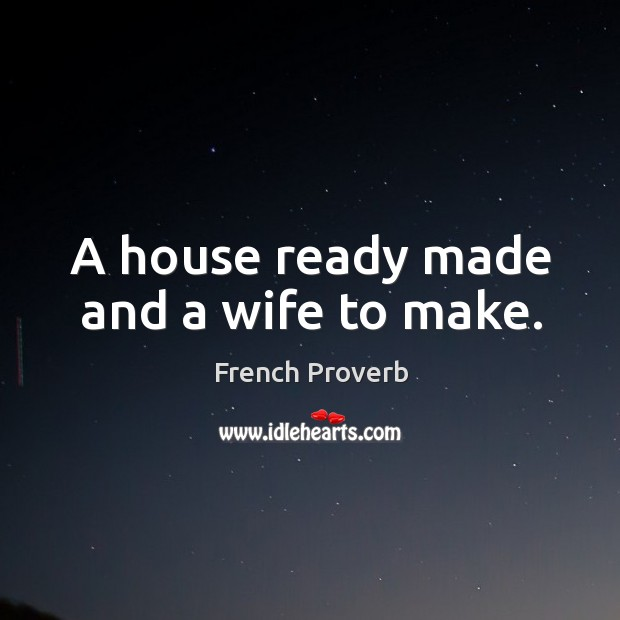 Image, A house ready made and a wife to make.