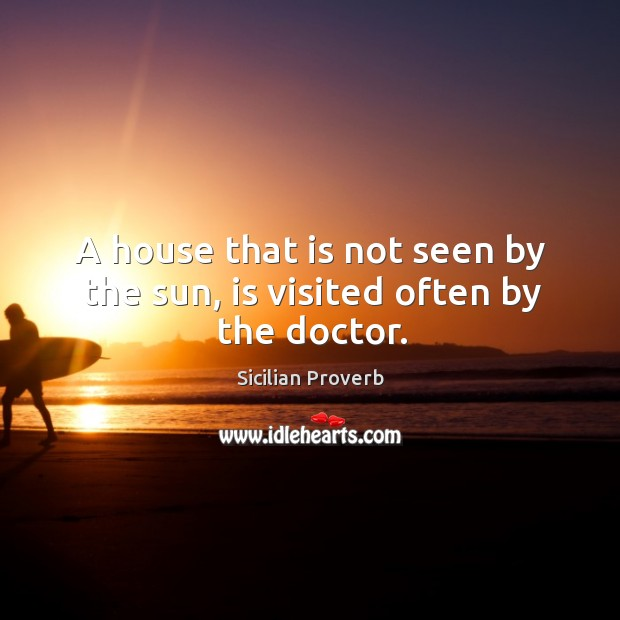 Image, A house that is not seen by the sun, is visited often by the doctor.