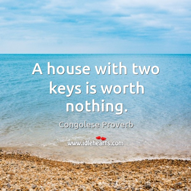 A house with two keys is worth nothing. Congolese Proverbs Image