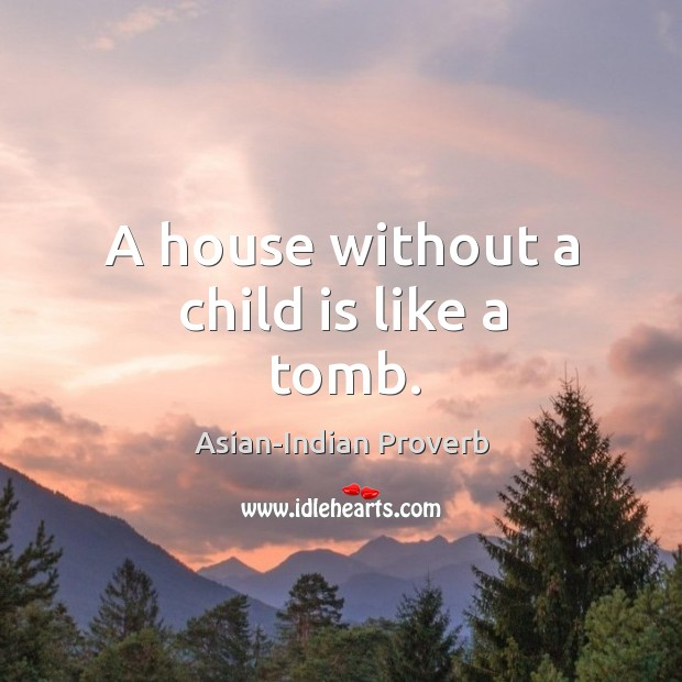 A house without a child is like a tomb. Asian-Indian Proverbs Image
