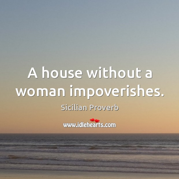 Image, A house without a woman impoverishes.