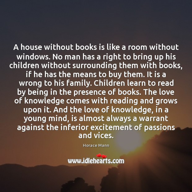 A house without books is like a room without windows. No man Horace Mann Picture Quote