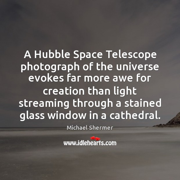 A Hubble Space Telescope photograph of the universe evokes far more awe Michael Shermer Picture Quote
