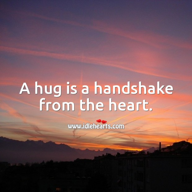 A hug is a handshake from the heart. Hug Quotes Image