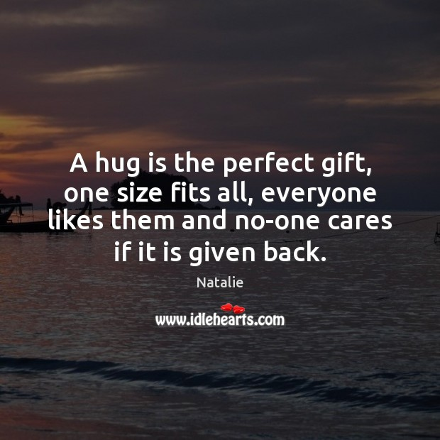 A hug is the perfect gift, one size fits all, everyone likes Hug Quotes Image