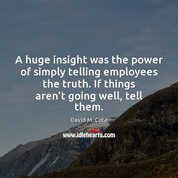 A huge insight was the power of simply telling employees the truth. Image