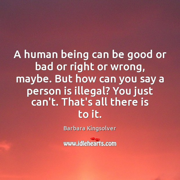 Image, A human being can be good or bad or right or wrong,