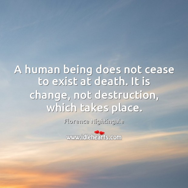 A human being does not cease to exist at death. It is Image