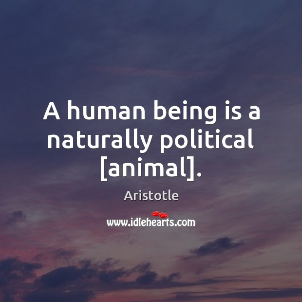 A human being is a naturally political [animal]. Image