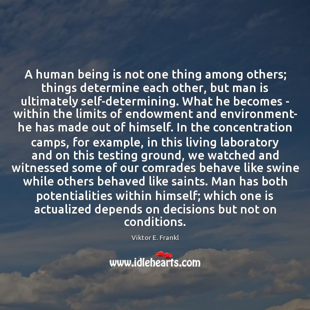 A human being is not one thing among others; things determine each Viktor E. Frankl Picture Quote