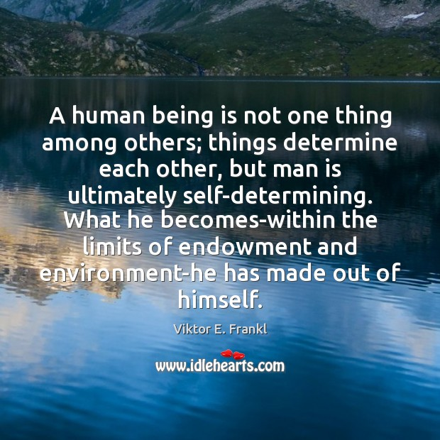 Image, A human being is not one thing among others; things determine each