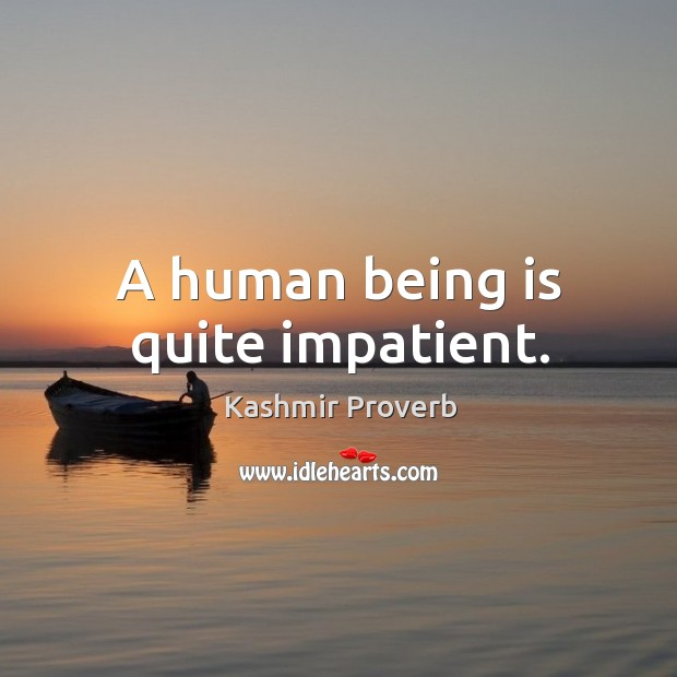 A human being is quite impatient. Kashmir Proverbs Image