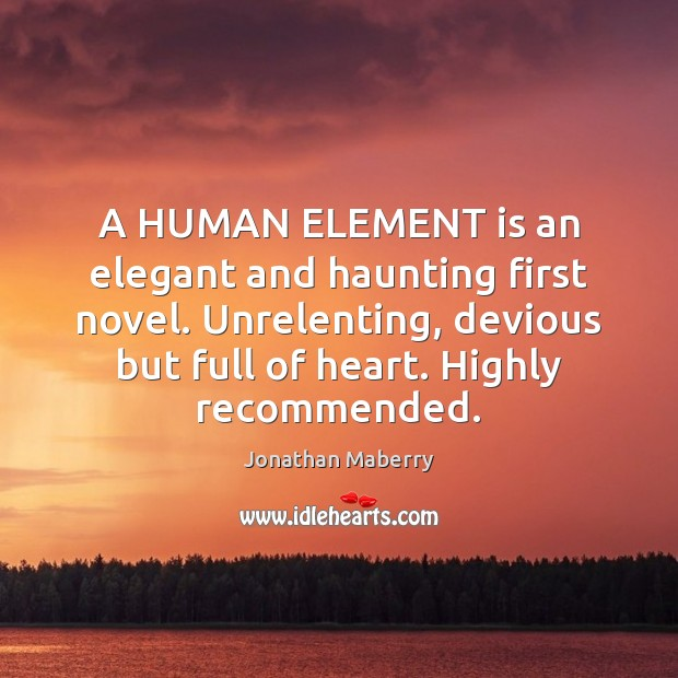 A HUMAN ELEMENT is an elegant and haunting first novel. Unrelenting, devious Image