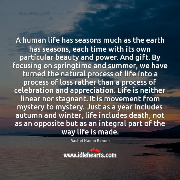 Image, A human life has seasons much as the earth has seasons, each