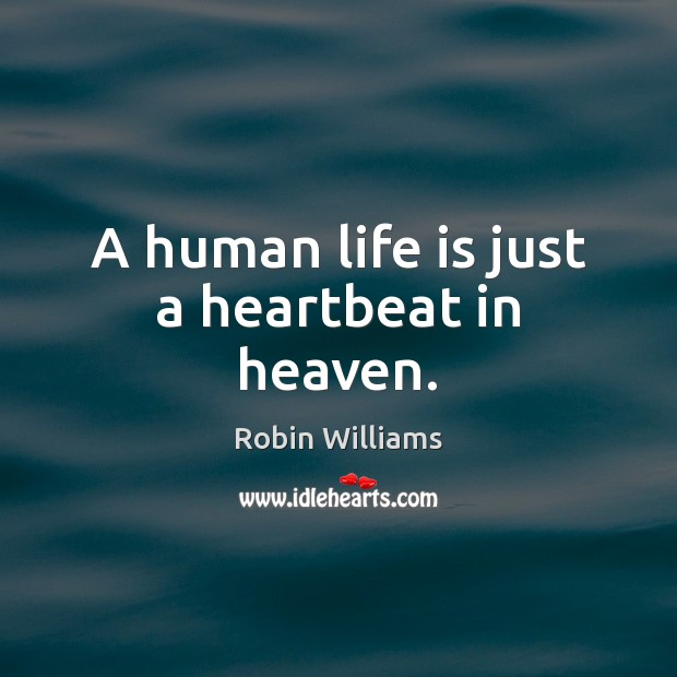 A human life is just a heartbeat in heaven. Image