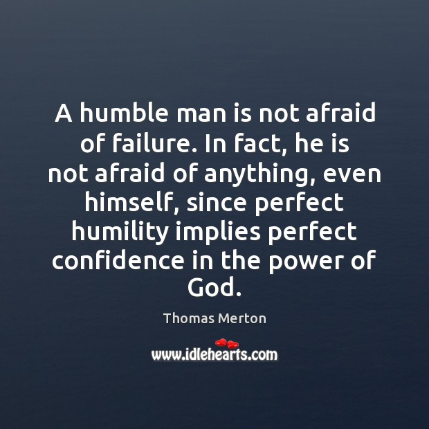 Image, A humble man is not afraid of failure. In fact, he is