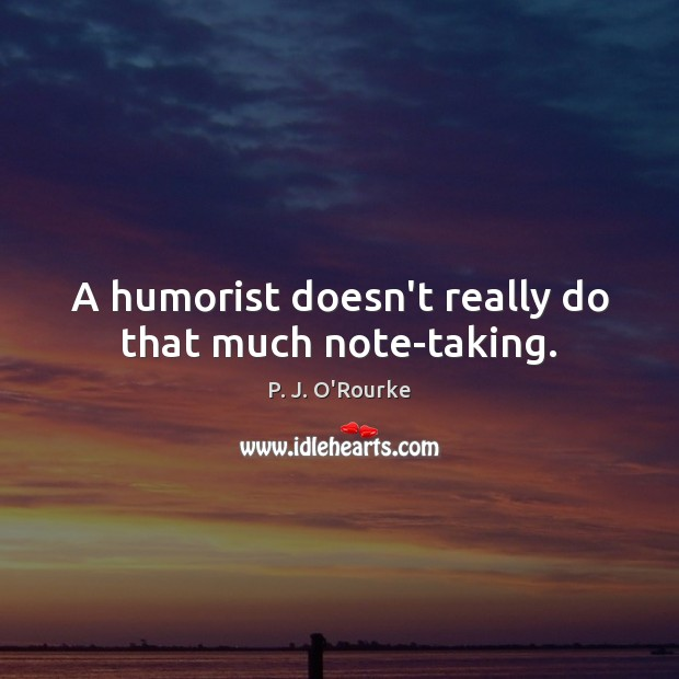 A humorist doesn't really do that much note-taking. Image