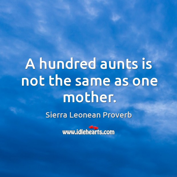 A hundred aunts is not the same as one mother. Sierra Leonean Proverbs Image