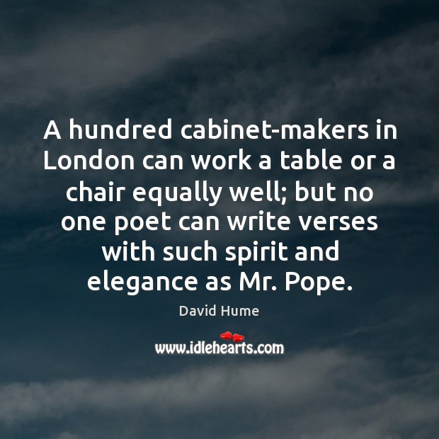 A hundred cabinet-makers in London can work a table or a chair David Hume Picture Quote