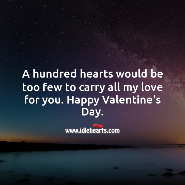 A hundred hearts would be too few to carry all my love for you. Happy Valentine's Day. Valentine's Day Quotes Image