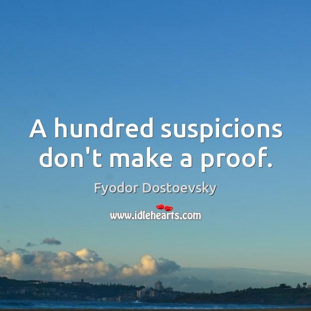 A hundred suspicions don't make a proof. Image