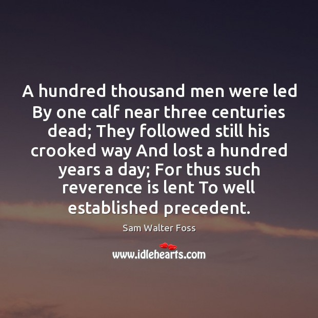A hundred thousand men were led By one calf near three centuries Image