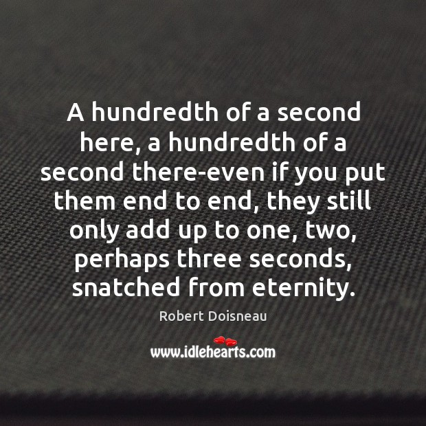 A hundredth of a second here, a hundredth of a second there-even Robert Doisneau Picture Quote