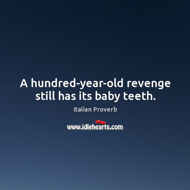 Image, A hundred-year-old revenge still has its baby teeth.