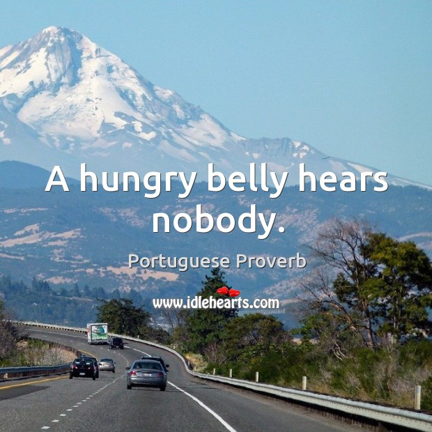 Image, A hungry belly hears nobody.