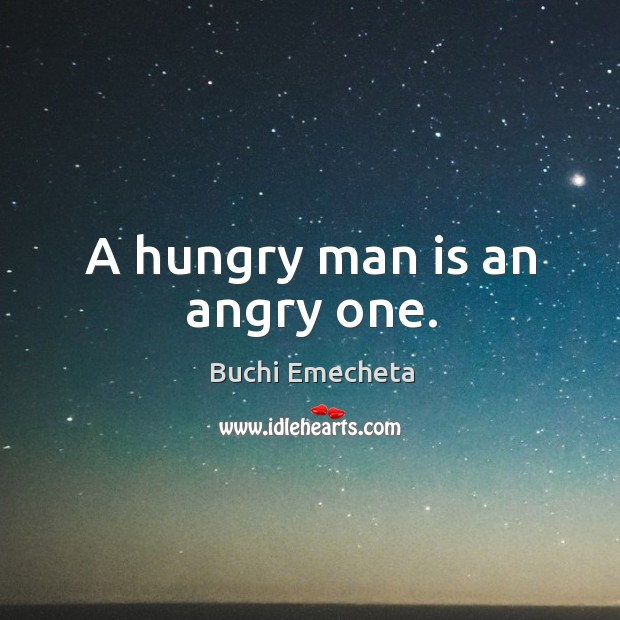 Image, A hungry man is an angry one.