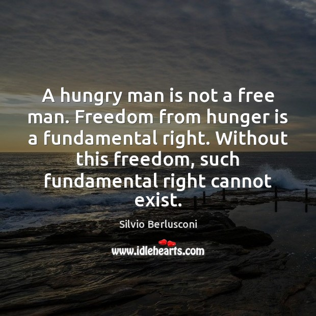 A hungry man is not a free man. Freedom from hunger is Hunger Quotes Image