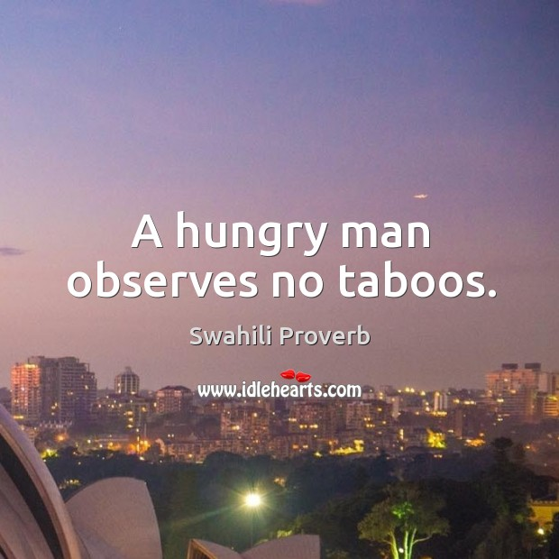 Image, A hungry man observes no taboos.