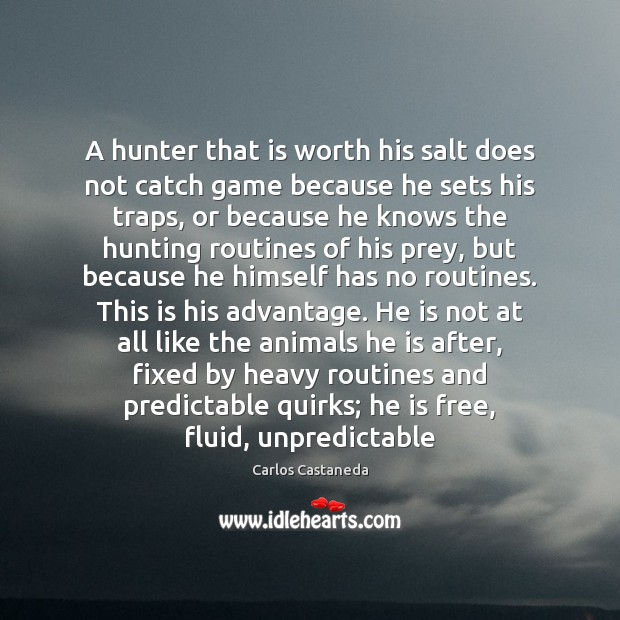 Image, A hunter that is worth his salt does not catch game because