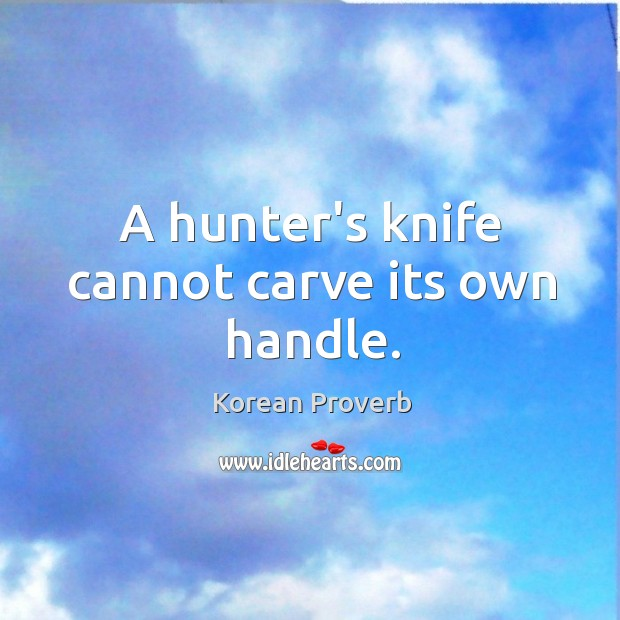 A hunter's knife cannot carve its own handle. Korean Proverbs Image