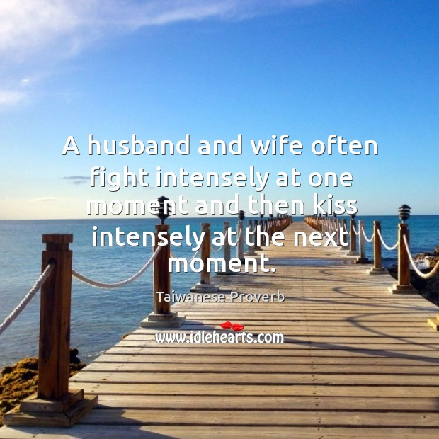 A husband and wife often fight intensely at one moment and then kiss next. Taiwanese Proverbs Image