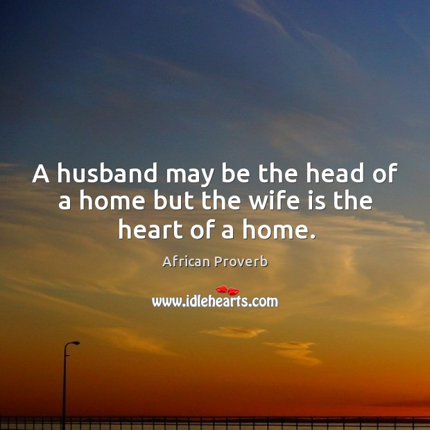 Image, A husband may be the head of a home but the wife is the heart of a home.
