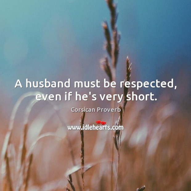 Image, A husband must be respected, even if he's very short.