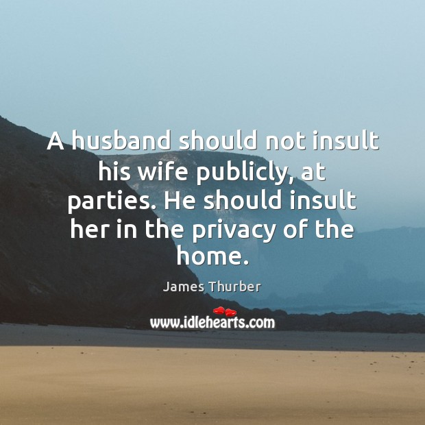 A husband should not insult his wife publicly, at parties. He should Insult Quotes Image
