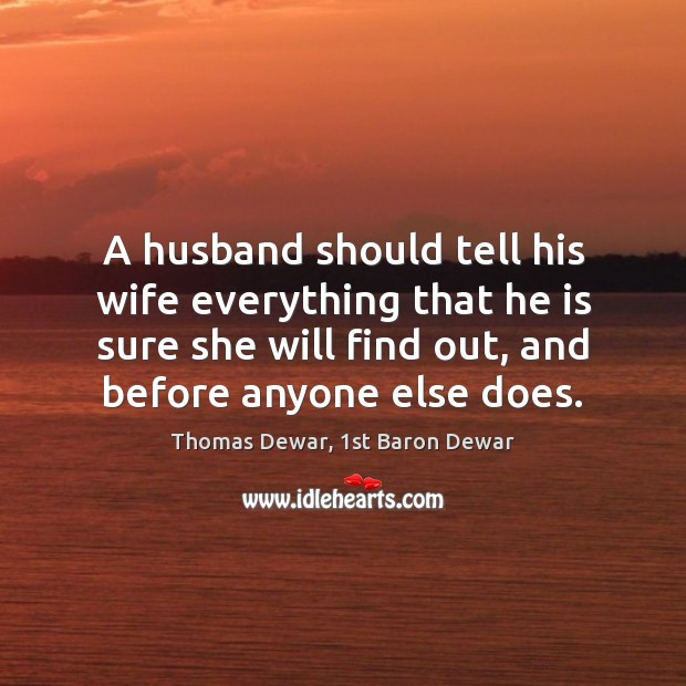 A husband should tell his wife everything that he is sure she Image