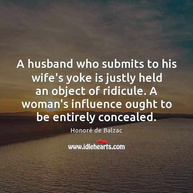 Image, A husband who submits to his wife's yoke is justly held an