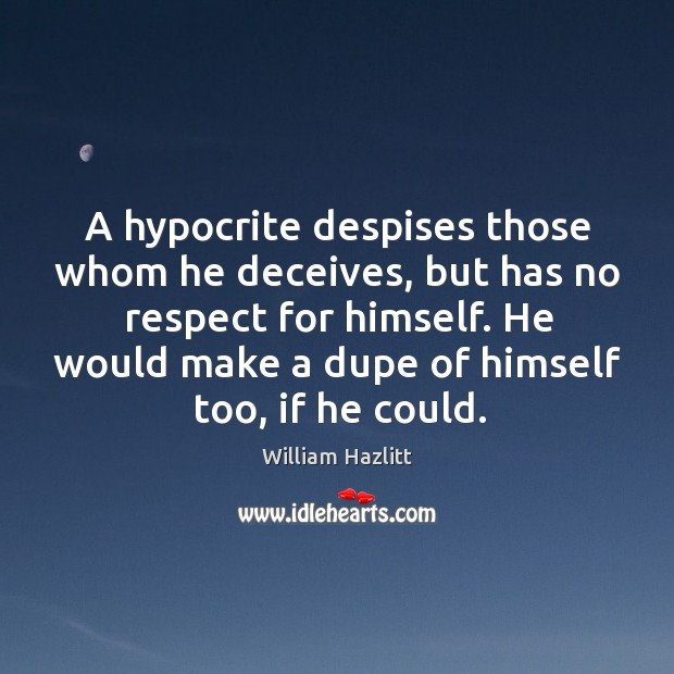 Image, A hypocrite despises those whom he deceives, but has no respect for himself.
