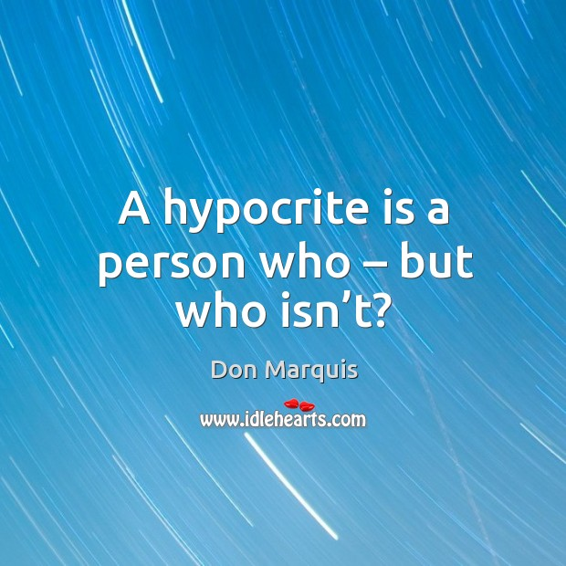 Image, A hypocrite is a person who – but who isn't?