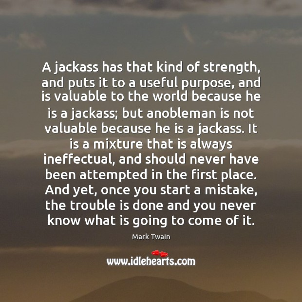 A jackass has that kind of strength, and puts it to a Image
