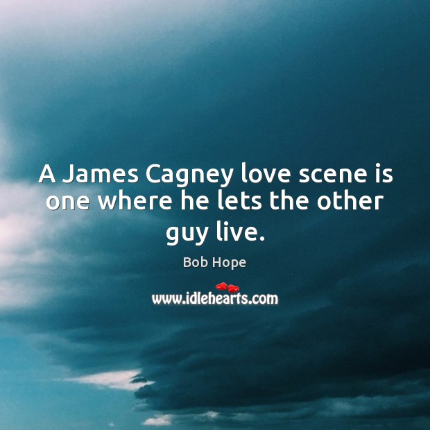 A James Cagney love scene is one where he lets the other guy live. Image