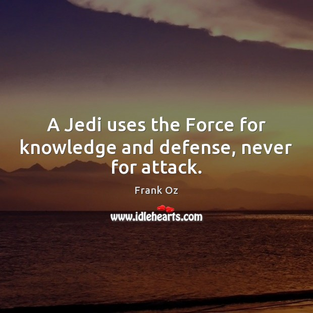 Image, A Jedi uses the Force for knowledge and defense, never for attack.