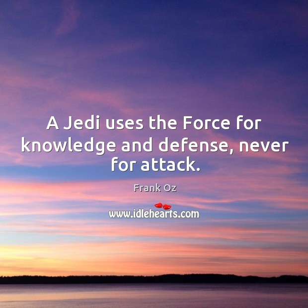 A jedi uses the force for knowledge and defense, never for attack. Image