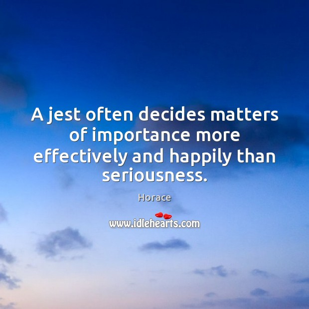 A jest often decides matters of importance more effectively and happily than seriousness. Image
