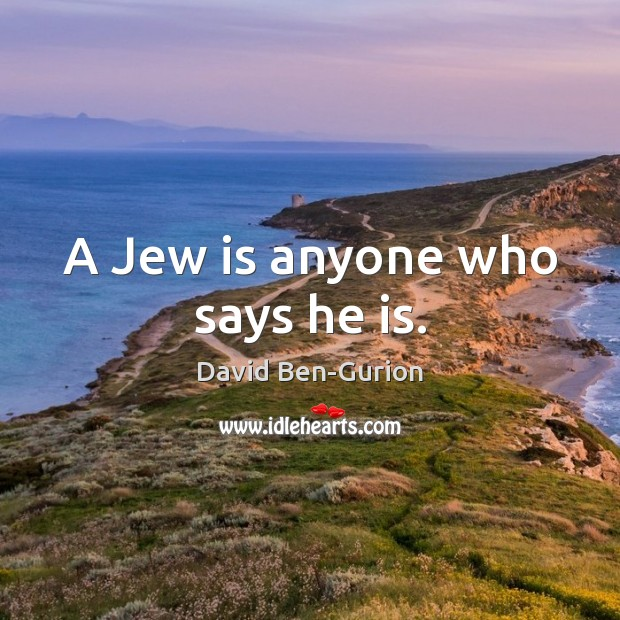 A Jew is anyone who says he is. Image
