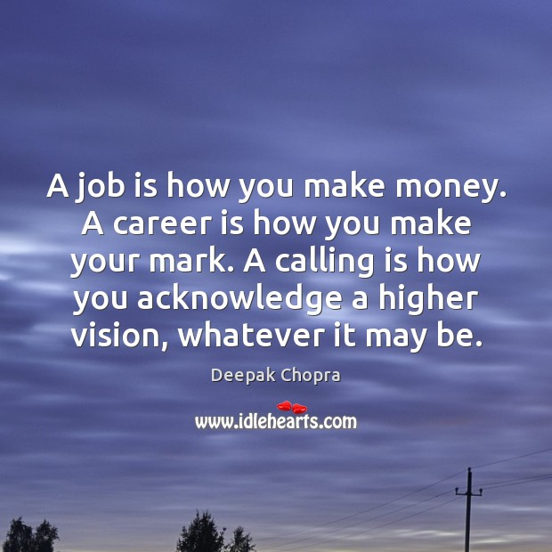 A job is how you make money. A career is how you Image